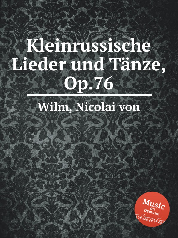 N. von Wilm Kleinrussische Lieder und Tanze, Op.76