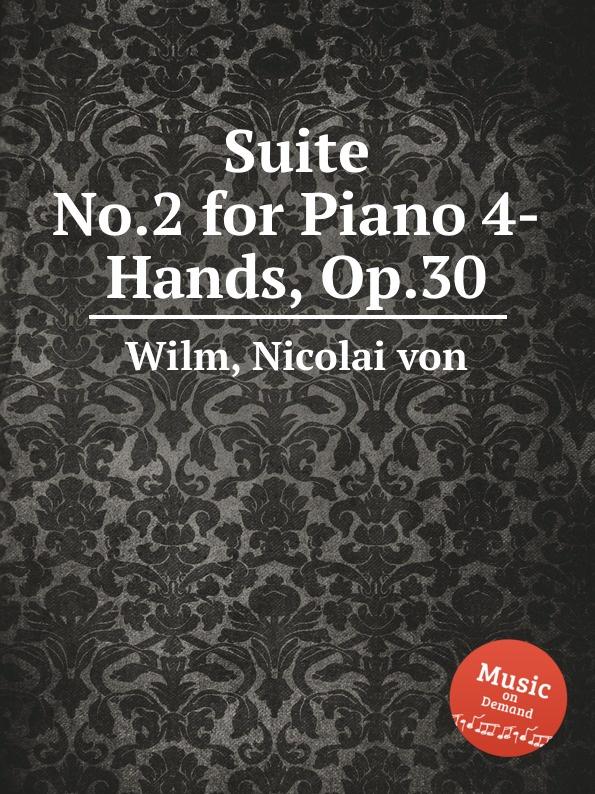 N. von Wilm Suite No.2 for Piano 4-Hands, Op.30 n von wilm schweizer suite op 130