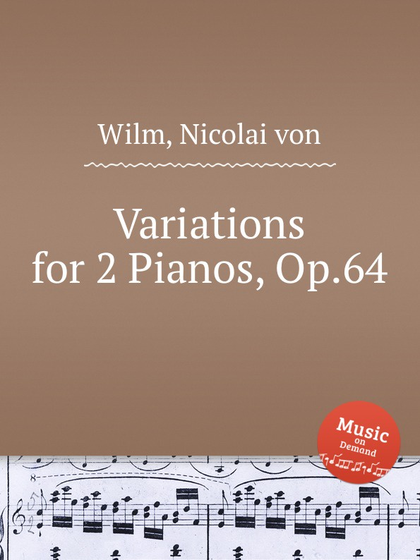 N. von Wilm Variations for 2 Pianos, Op.64 j b cramer duet for 2 pianos op 24