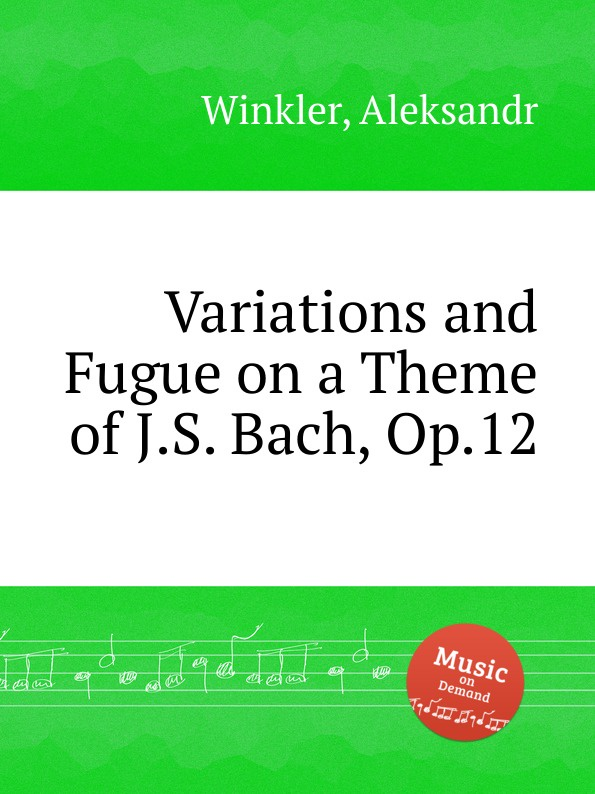 A. Winkler Variations and Fugue on a Theme of J.S. Bach, Op.12 c v alkan variations on a theme of steibelt op 1