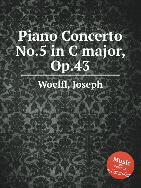 J. Woelfl Piano Concerto No.5 in C major, Op.43 j f x sterkel piano concerto in c major op 40