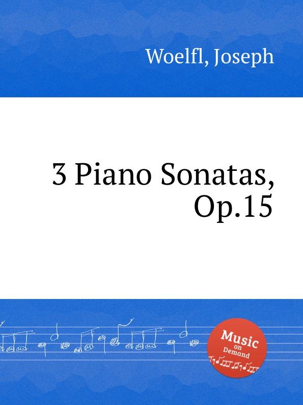 J. Woelfl 3 Piano Sonatas, Op.15 j s schröter 3 sonatas op 9