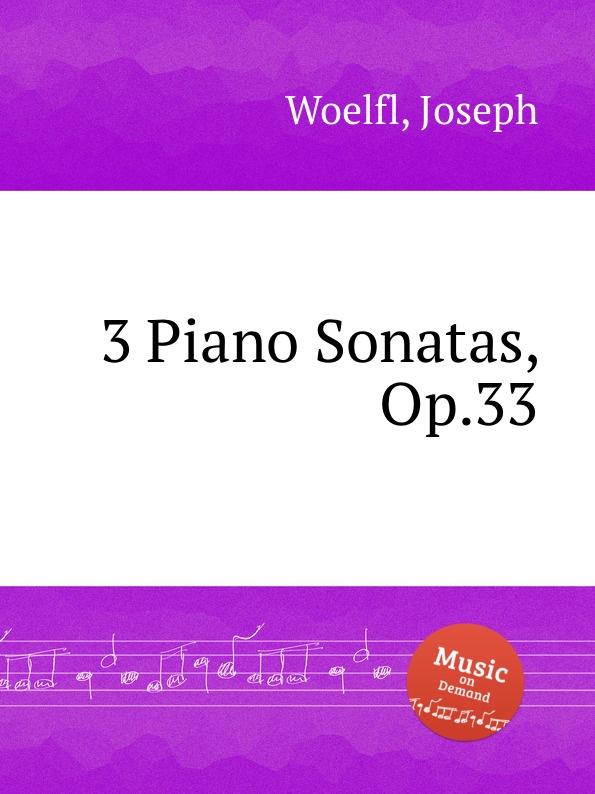 J. Woelfl 3 Piano Sonatas, Op.33 j s schröter 3 sonatas op 9