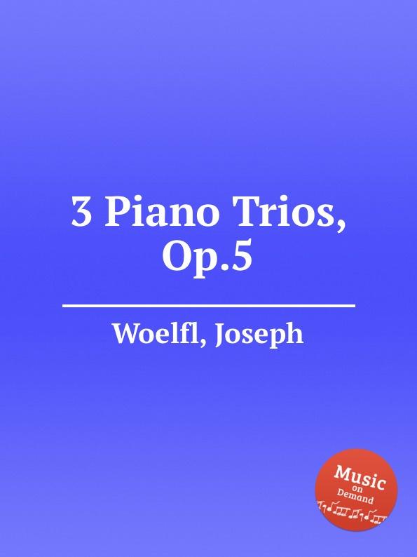 J. Woelfl 3 Piano Trios, Op.5 p j lindpaintner 3 grands trios op 52