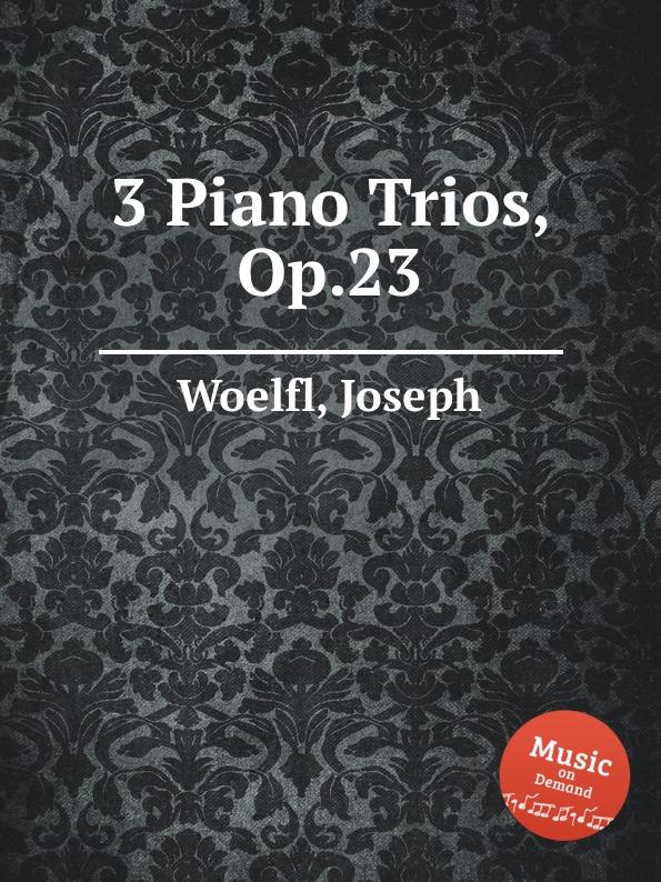 J. Woelfl 3 Piano Trios, Op.23 p j lindpaintner 3 grands trios op 52