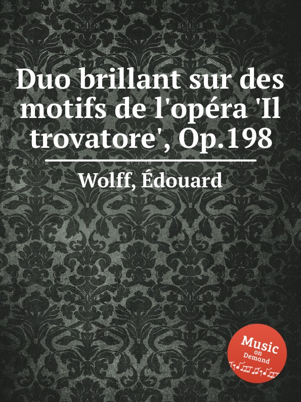 E. Wolff Duo brillant sur des motifs de l.opera .Il trovatore., Op.198 m berson grand duo brillant on motifs of bellini op 16