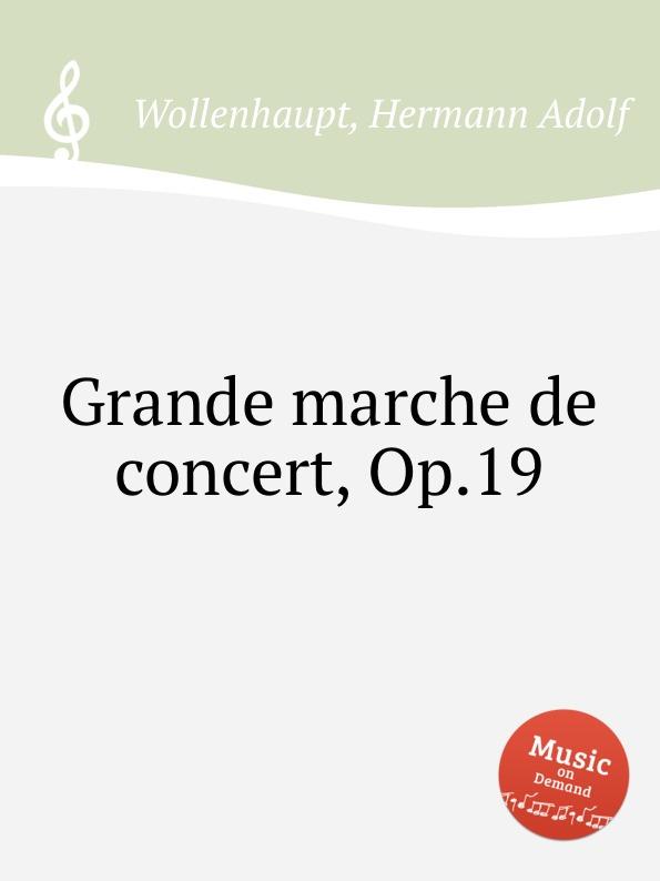 H.A. Wollenhaupt Grande marche de concert, Op.19 цена и фото