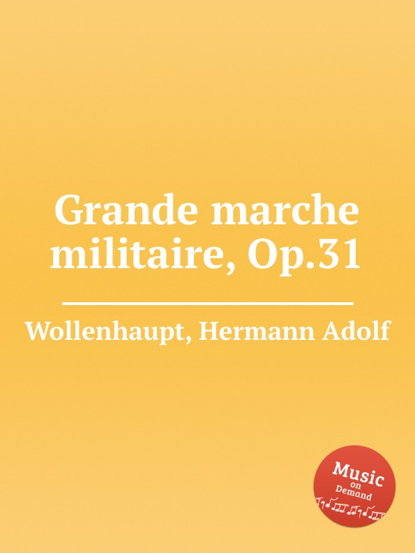 H.A. Wollenhaupt Grande marche militaire, Op.31