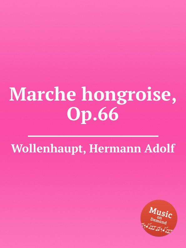 H.A. Wollenhaupt Marche hongroise, Op.66 цена и фото