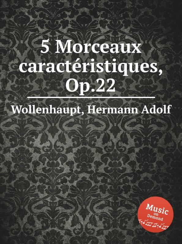 H.A. Wollenhaupt 5 Morceaux caracteristiques, Op.22 цена и фото
