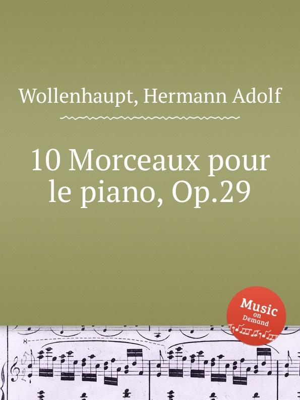 H.A. Wollenhaupt 10 Morceaux pour le piano, Op.29 цена и фото