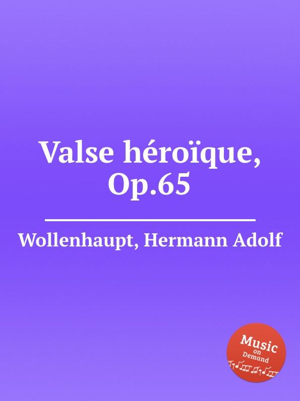 H.A. Wollenhaupt Valse heroique, Op.65 цена и фото