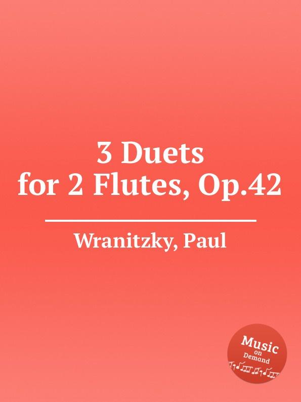P. Wranitzky 3 Duets for 2 Flutes, Op.42 s scott 3 easy flute duets op 73