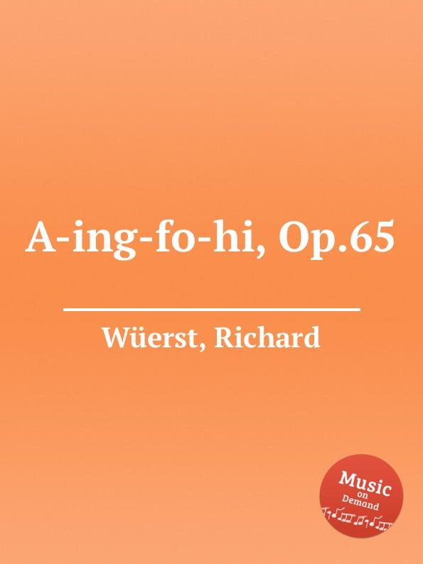 R. Wüerst A-ing-fo-hi, Op.65 r wüerst a ing fo hi op 65