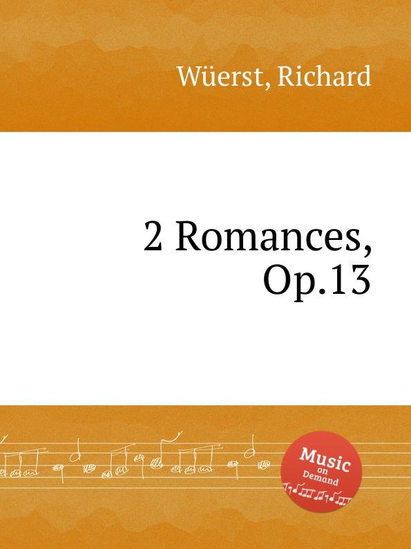 R. Wüerst 2 Romances, Op.13 r wüerst a ing fo hi op 65