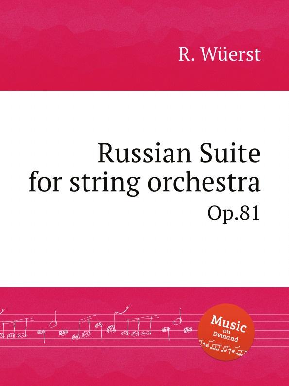 R. Wüerst Russian Suite for string orchestra. Op.81 r wüerst a ing fo hi op 65
