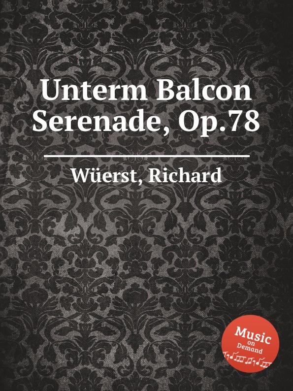 R. Wüerst Unterm Balcon Serenade, Op.78 r wüerst a ing fo hi op 65