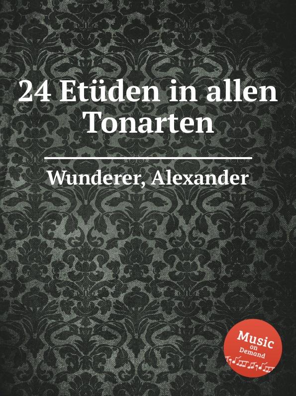 A. Wunderer 24 Etuden in allen Tonarten a wunderer 24 etuden in allen tonarten