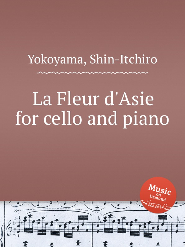 S. Yokoyama La Fleur d.Asie for cello and piano s yokoyama la fleur d asie for cello and piano