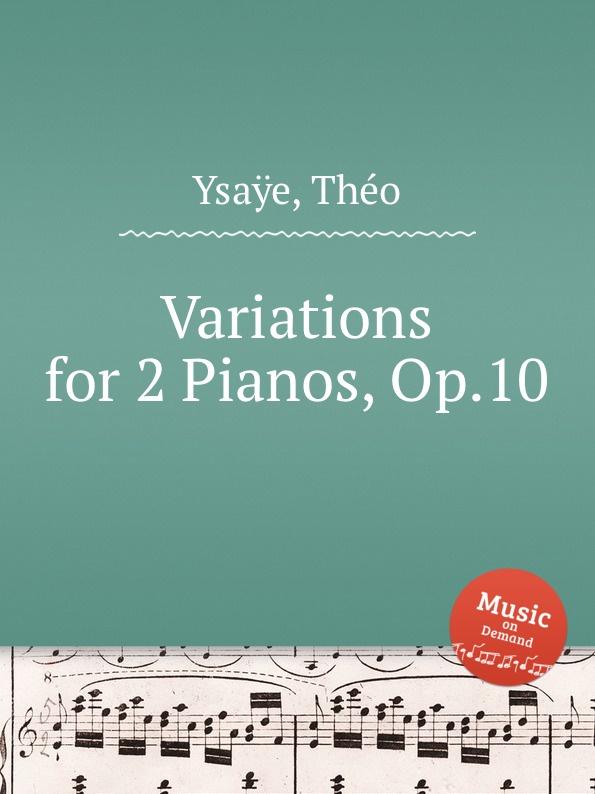 T. Ysaÿe Variations for 2 Pianos, Op.10 t lack sonatine pour deux pianos op 129