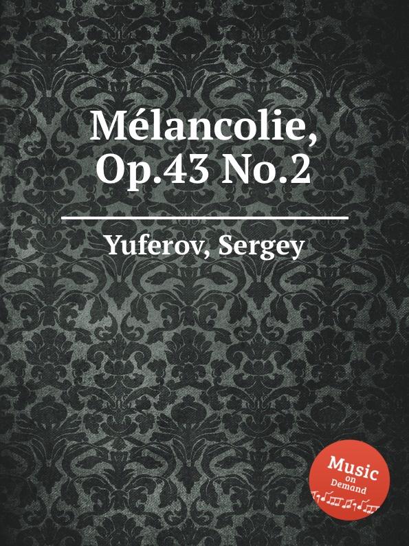 S. Yuferov Melancolie, Op.43 No.2 s yuferov elegie op 1 no 3