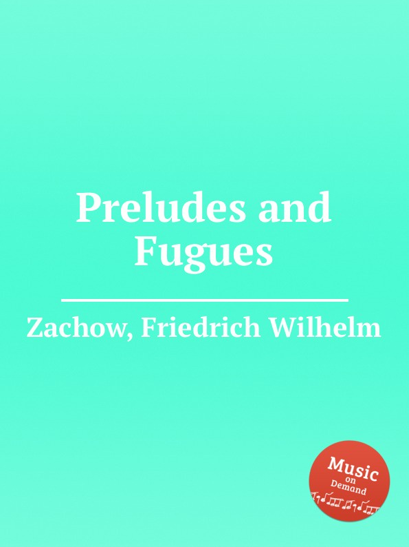 F.W. Zachow Preludes and Fugues