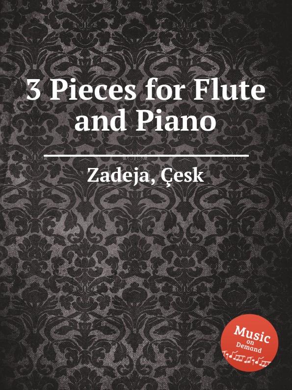 Ç. Zadeja 3 Pieces for Flute and Piano h hopekirk 3 pieces for piano
