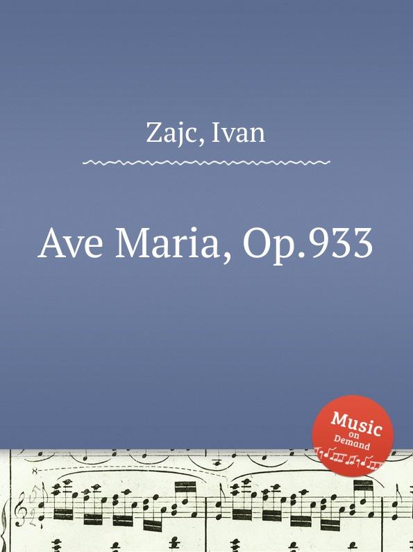 I. Zajc Ave Maria, Op.933 l luzzi ave maria op 80