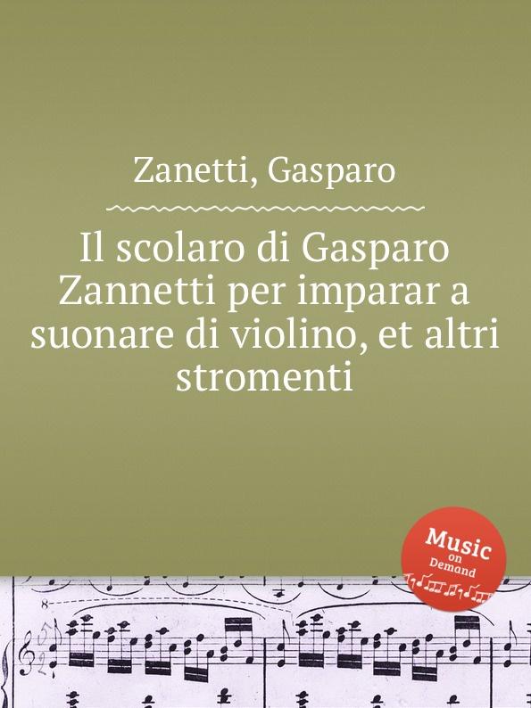 G. Zanetti Il scolaro di Gasparo Zannetti per imparar a suonare di violino, et altri stromenti n matteis arie diverse per il violino