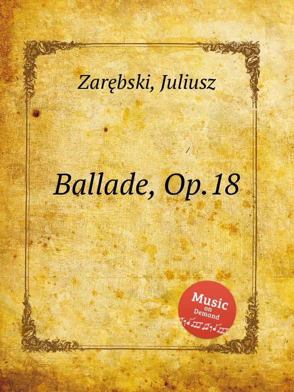 J. Zarębski Ballade, Op.18 j zarębski barcarolle op 31