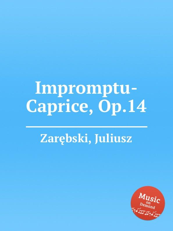 J. Zarębski Impromptu-Caprice, Op.14 j raff valse impromptu a la tyrolienne woo 28