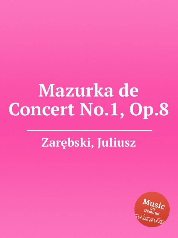 J. Zarębski Mazurka de Concert No.1, Op.8 j zarębski barcarolle op 31
