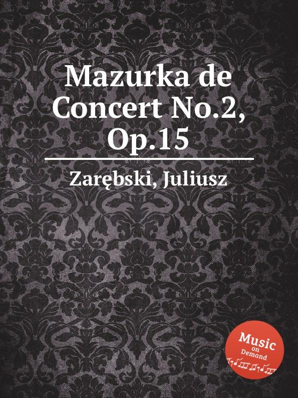 J. Zarębski Mazurka de Concert No.2, Op.15 j zarębski barcarolle op 31