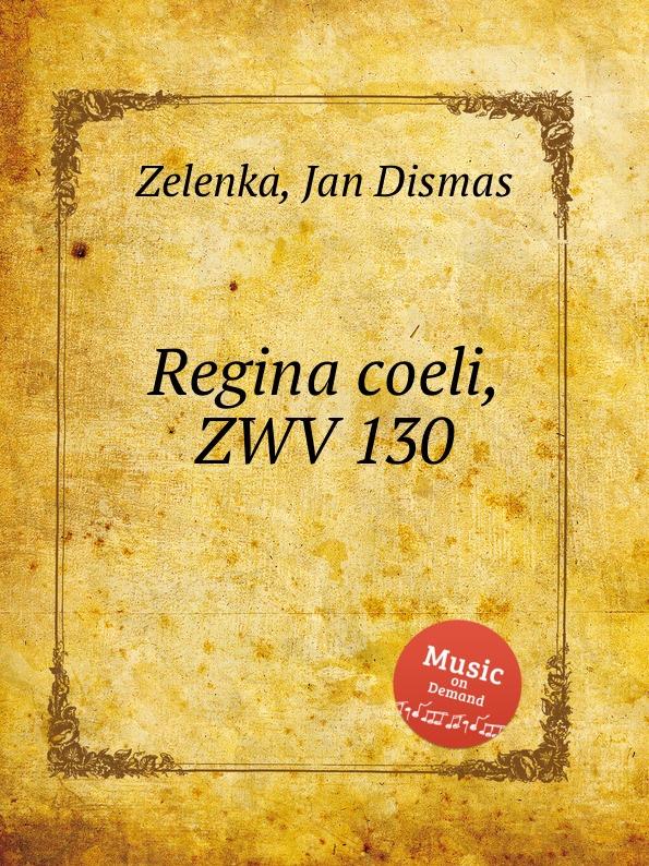 J.D. Zelenka Regina coeli, ZWV 130 j d zelenka regina coeli zwv 129