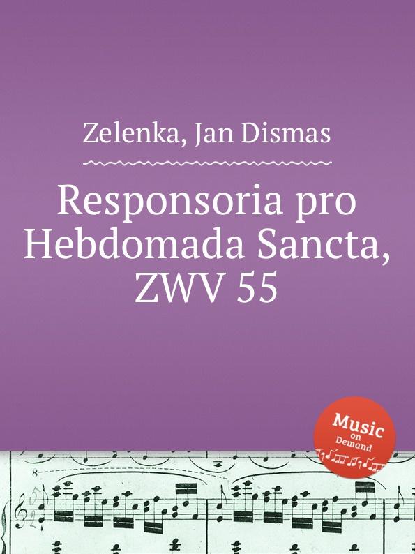 J.D. Zelenka Responsoria pro Hebdomada Sancta, ZWV 55 j d zelenka litaniae lauretanae zwv 149