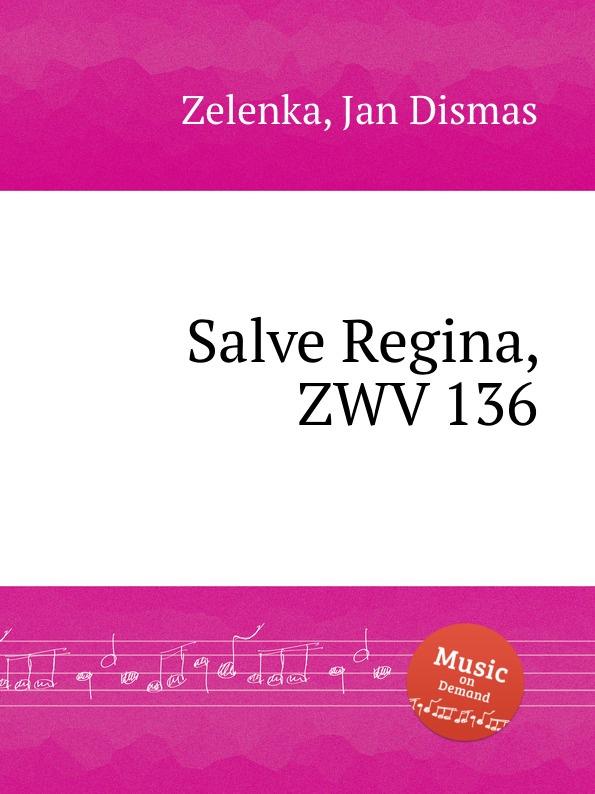 J.D. Zelenka Salve Regina, ZWV 136 j d zelenka litaniae lauretanae zwv 149