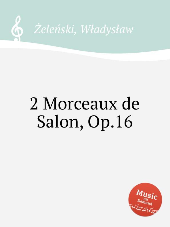 W. Żeleński 2 Morceaux de Salon, Op.16