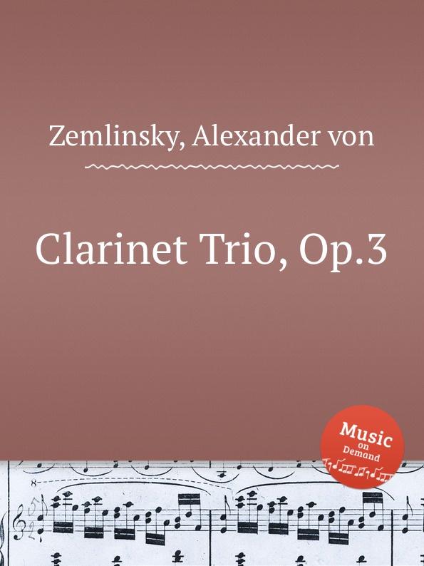 A. von Zemlinsky Clarinet Trio, Op.3 a von zemlinsky landliche tanze op 1