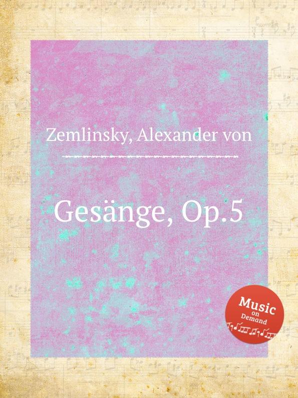 A. von Zemlinsky Gesange, Op.5 a von zemlinsky landliche tanze op 1