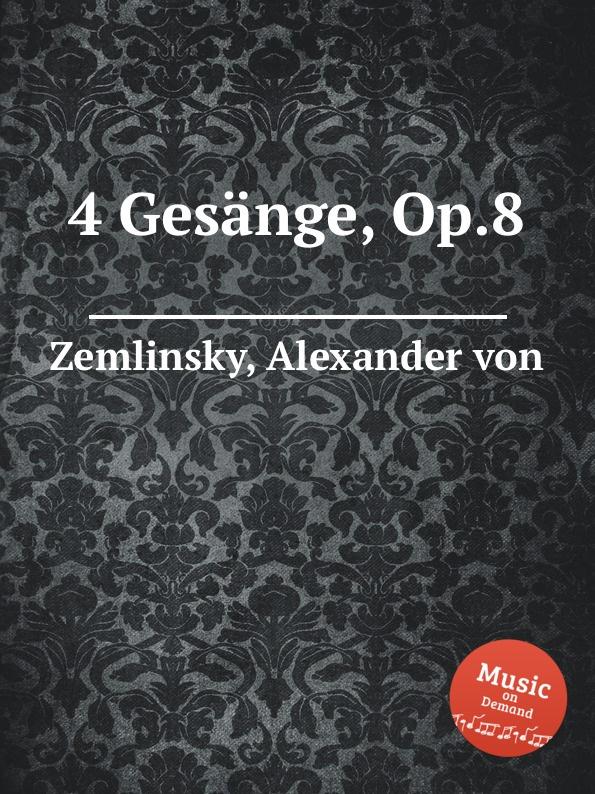 A. von Zemlinsky 4 Gesange, Op.8 a von zemlinsky landliche tanze op 1