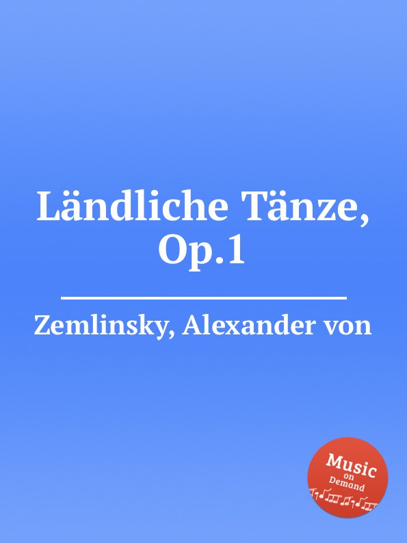 A. von Zemlinsky Landliche Tanze, Op.1 a von zemlinsky landliche tanze op 1