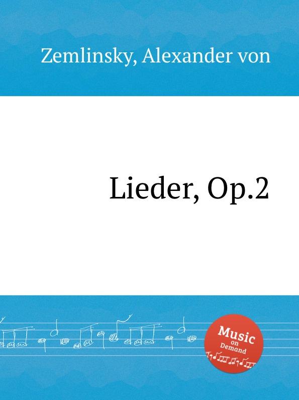 A. von Zemlinsky Lieder, Op.2 a von zemlinsky landliche tanze op 1