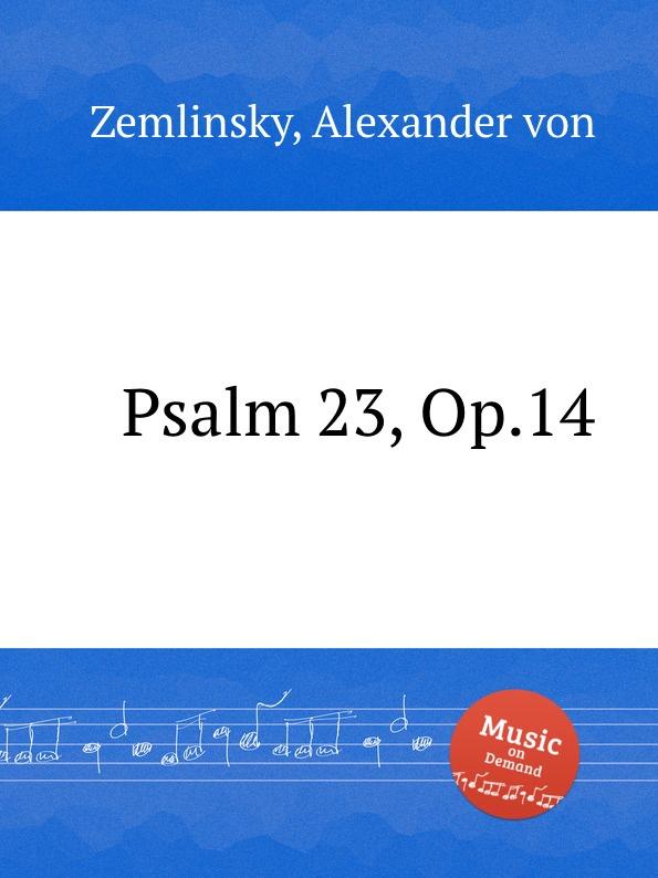 A. von Zemlinsky Psalm 23, Op.14 a von zemlinsky landliche tanze op 1