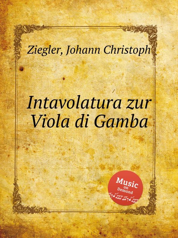 J.C. Ziegler Intavolatura zur Viola di Gamba a willaert intavolatura di lauto