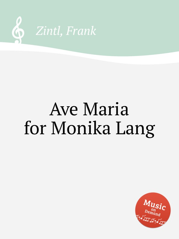 F. Zintl Ave Maria for Monika Lang f zintl missa brevis for monika lang