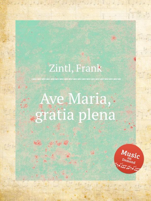 цена F. Zintl Ave Maria, gratia plena в интернет-магазинах