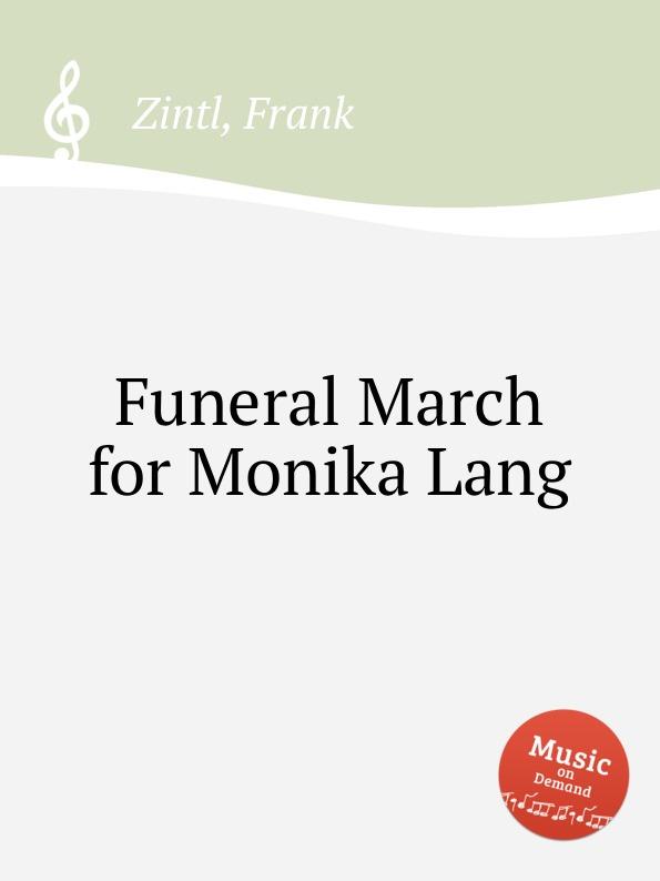 F. Zintl Funeral March for Monika Lang f zintl missa brevis for monika lang