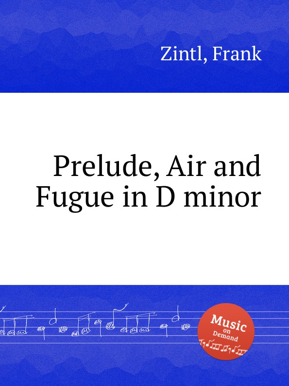 F. Zintl Prelude, Air and Fugue in D minor e sjоgren prelude and fugue in d minor op 39