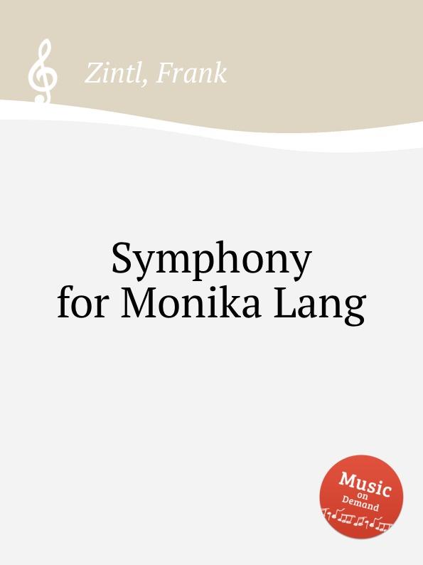 F. Zintl Symphony for Monika Lang f zintl missa brevis for monika lang