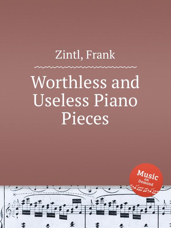 цена F. Zintl Worthless and Useless Piano Pieces в интернет-магазинах
